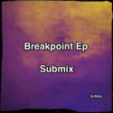 Submix — Breakpoint Ep Cover Art