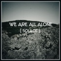 We Are All Alone — Solace Cover Art