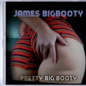 James Bigbooty — Pretty Big Booty Cover Art