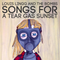 Louis Lingg and the Bombs — Songs For A Tear Gas Sunset Cover Art