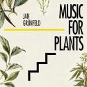 Jan Grunfeld — Music for plants Cover Art