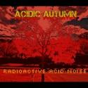 Acidic Autumn — Radioactive Acid Noise Cover Art