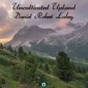 Daniel Robert Lahey — Uncultivated Upland Cover Art