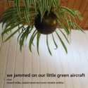 Natalia Kamia Stewart Miller and other invisible entities — We jammed on our little green aircraft Cover Art