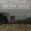Go Ask Alice — Go Ask Alice - Ten little dreams (and one bonus nightmare) Cover Art