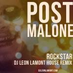 Post Malone — Rockstar (DJ Leon Lamont HOUSE Remix) Cover Art
