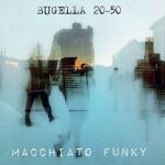 Macchiato Funky — Bugella 20-50 Cover Art
