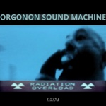 Orgonon Sound Machine — Radiation Overload Cover Art